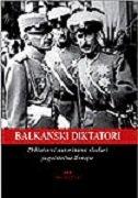 Balkanski diktatori Diktatori i autoritarni vladari jugoistočne Evrope