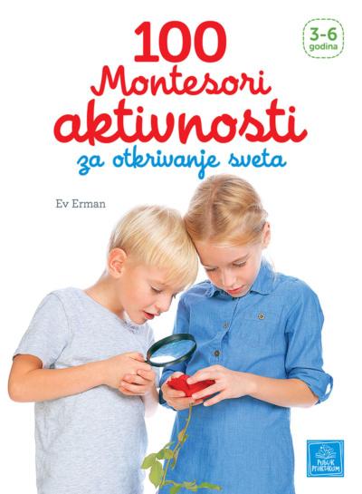 100 Montesori aktivnosti za otkrivanje sveta