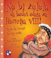 Ne bi želela da budeš udata za Henrija VIII!