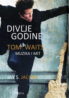 Divlje godine: Tom Waits – muzika i mit (Tom Vejts)