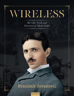 WIRELESS: THE LIFE, WORK AND DOCTRINE OF NIKOLA TESLA