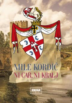 Ni car, ni kralj, Mile Kordić