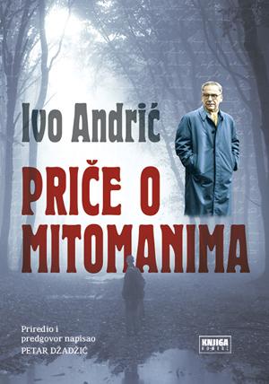 PRIČE O MITOMANIMA Ivo Andrić