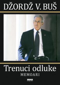 Trenuci odluke – Memoari Dž. V. Buša