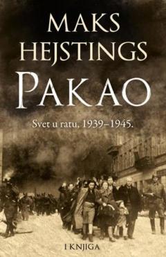 Pakao: Svet u ratu 1939–1945. – I knjiga