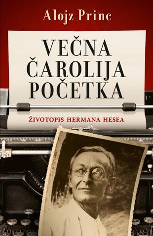 Večna čarolija početka - Životopis Hermana Hesea
