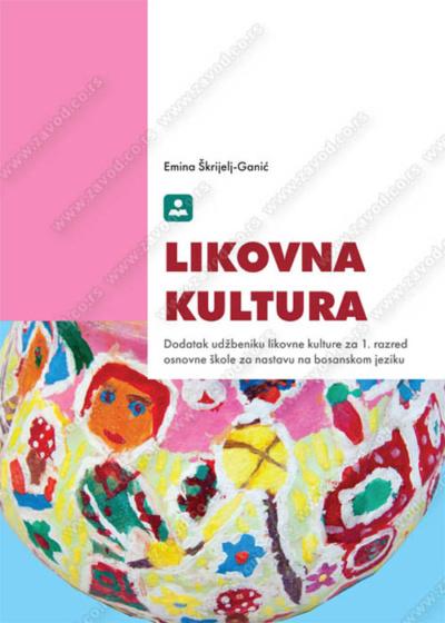 LIKOVNA KULTURA Dodatak udžbeniku likovne kulture za 1. razred osnovne škole za nastavu na bosanskom jeziku