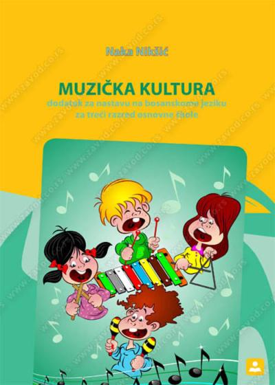 MUZIČKA KULTURA dodatak za nastavu na bosanskome jeziku za treći razred osnovne škole