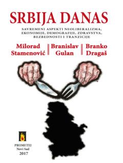 Srbija danas – savremeni aspekti neoliberalizma, ekonomije, demografije, zdravstva, bezbednosti i tranzicije