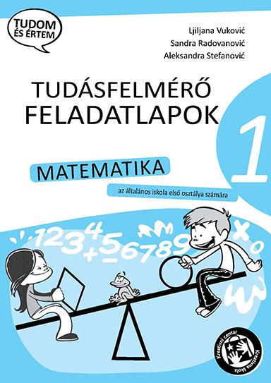 Matematika : tudásfelmérő feladatlapok : az általános iskola első osztálya számára