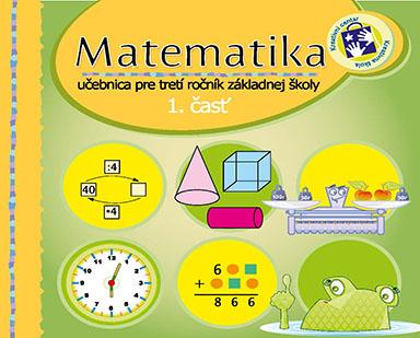 Matematika : učbenica pre tretí ročník základnej školy : s úlohami na nacvučovanie. Časť 1