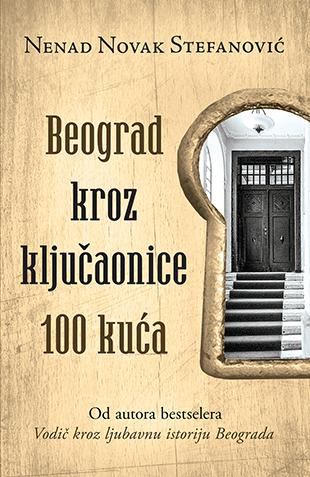 Beograd kroz kljucaonice 100 kuca