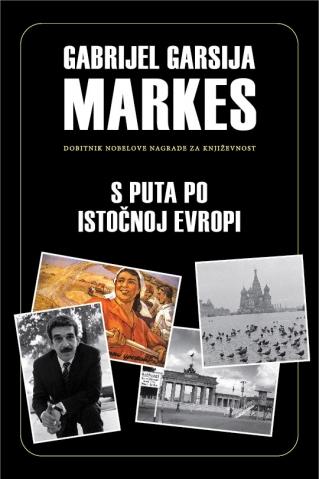 S puta po Istočnoj Evropi Gabrijel Garsija Markes