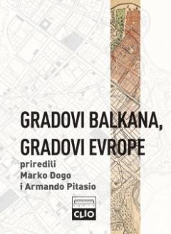 GRADOVI BALKANA, GRADOVI EVROPE – STUDIJE O URBANOM RAZVOJU POSTOSMANSKIH PRESTONICA 1830-1923.