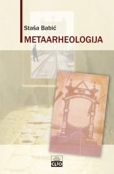 Metaarheologija Ogled O Uslovima Znanja O Proslosti