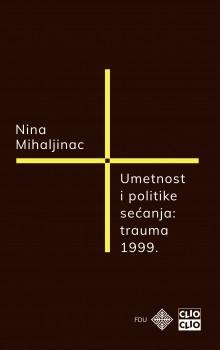 UMETNOST I POLITIKE SEĆANJA – TRAUMA 1999.
