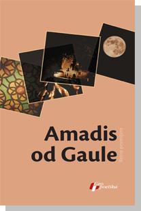 AMADIS OD GAULE - NEPOZNAT AUTOR, VERZIJA ANHELA ROSENBLATA