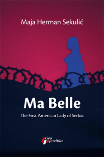 MA BELLE – THE FIRST AMERICAN LADY OF SERBIA