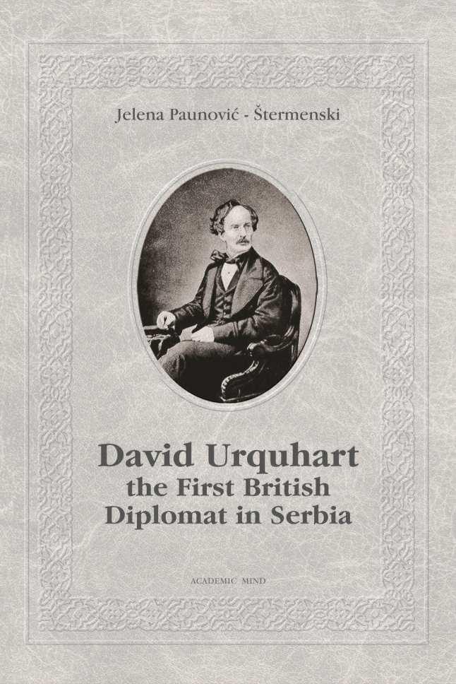 DAVID URQUHART THE FIRST BRITISH DIPLOMAT IN SERBIA