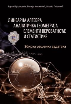 LINEARNA ALGEBRA, ANALITIČKA GEOMETRIJA, ELEMENTI VEROVATNOĆE I STATISTIKE – Zbirka rešenih zadataka