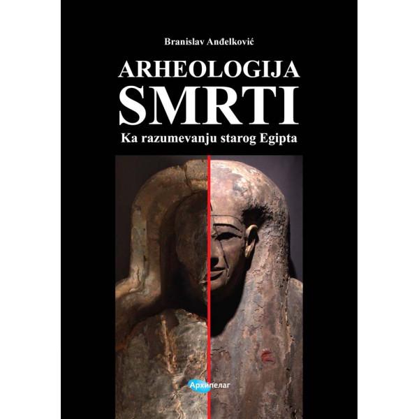 ARHEOLOGIJA SMRTI – KA RAZUMEVANJU STAROG EGIPTA