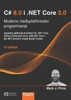 C# 8 i .NET Core 3, MODERNO MEĐUPLATFORMSKO PROGRAMIRANJE
