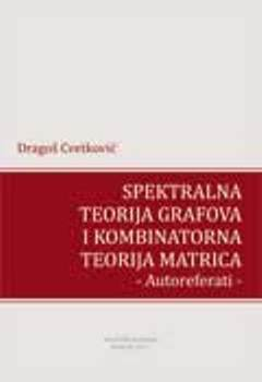SPEKTRALNA TEORIJA GRAFOVA I KOMBINATORNA TEORIJA MATRICA – AUTOREFERATI