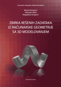 ZBIRKA REŠENIH ZADATAKA IZ RAČUNARSKE GEOMETRIJE SA 3D MODELOVANJEM
